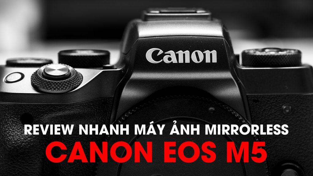 [Video] Đánh giá nhanh máy ảnh không gương lật Canon EOS M5