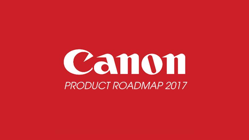 Canon Roadmap 2017: Toàn bộ sản phẩm năm nay của Canon là đây! | 50mm Vietnam