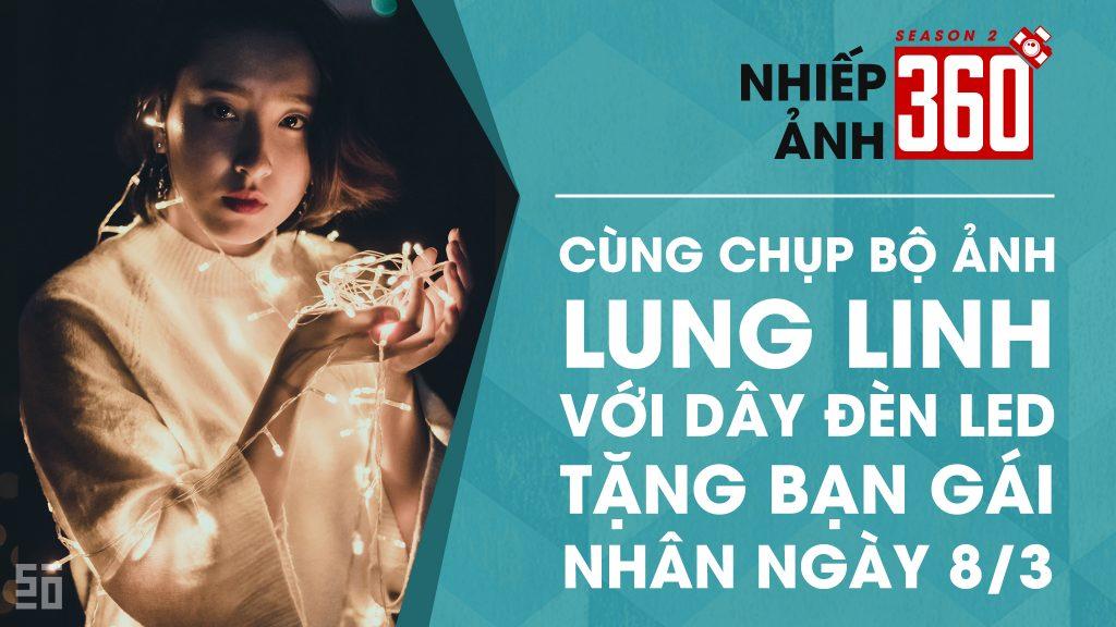 Nhiếp Ảnh 360 S02 EP01: Chụp ảnh cùng đèn Fairy Light | 50mm Vietnam