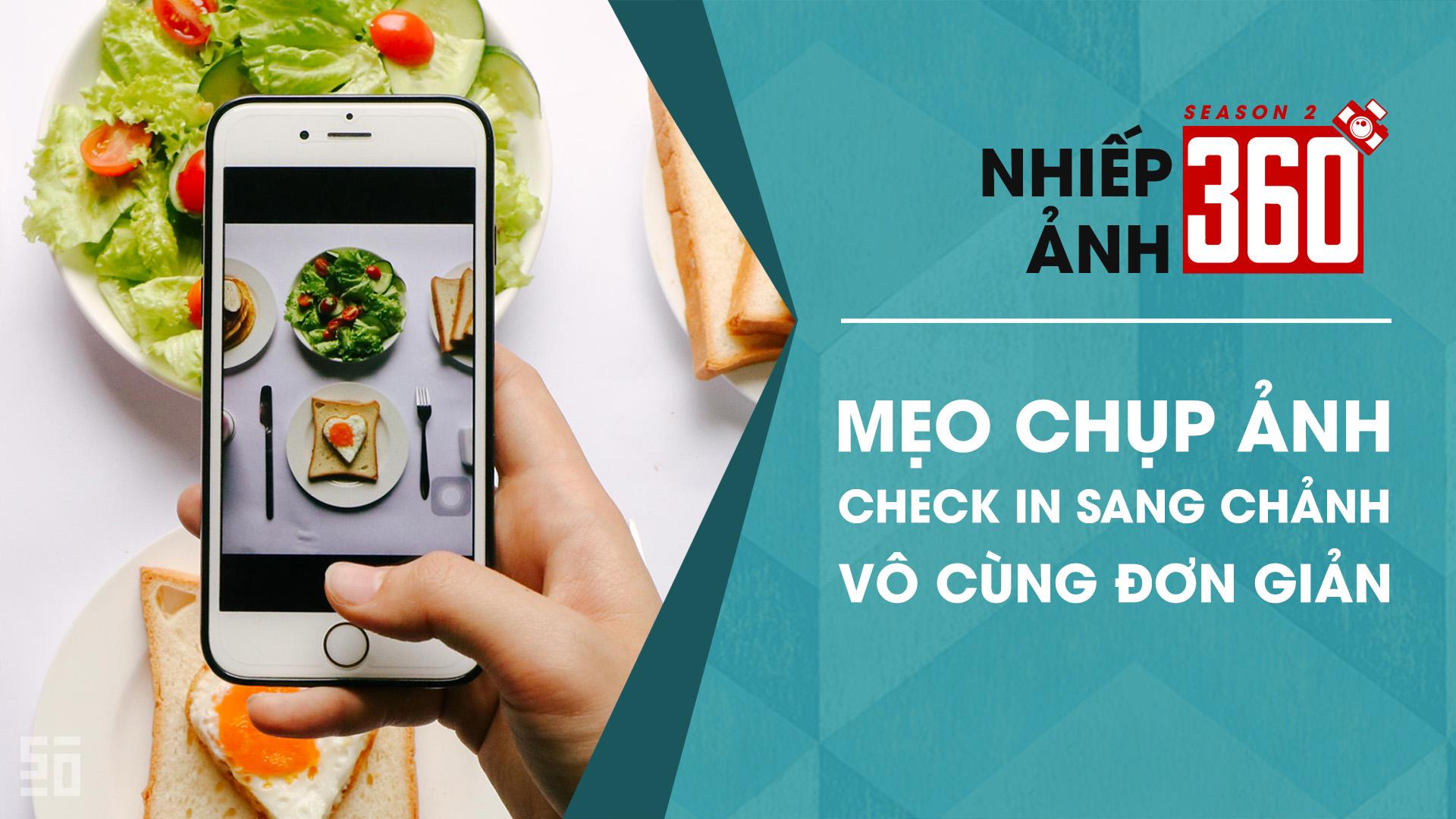 Nhiếp ảnh 360 S02 EP05: Chụp ảnh check in sang chảnh tại gia! | 50mm Vietnam
