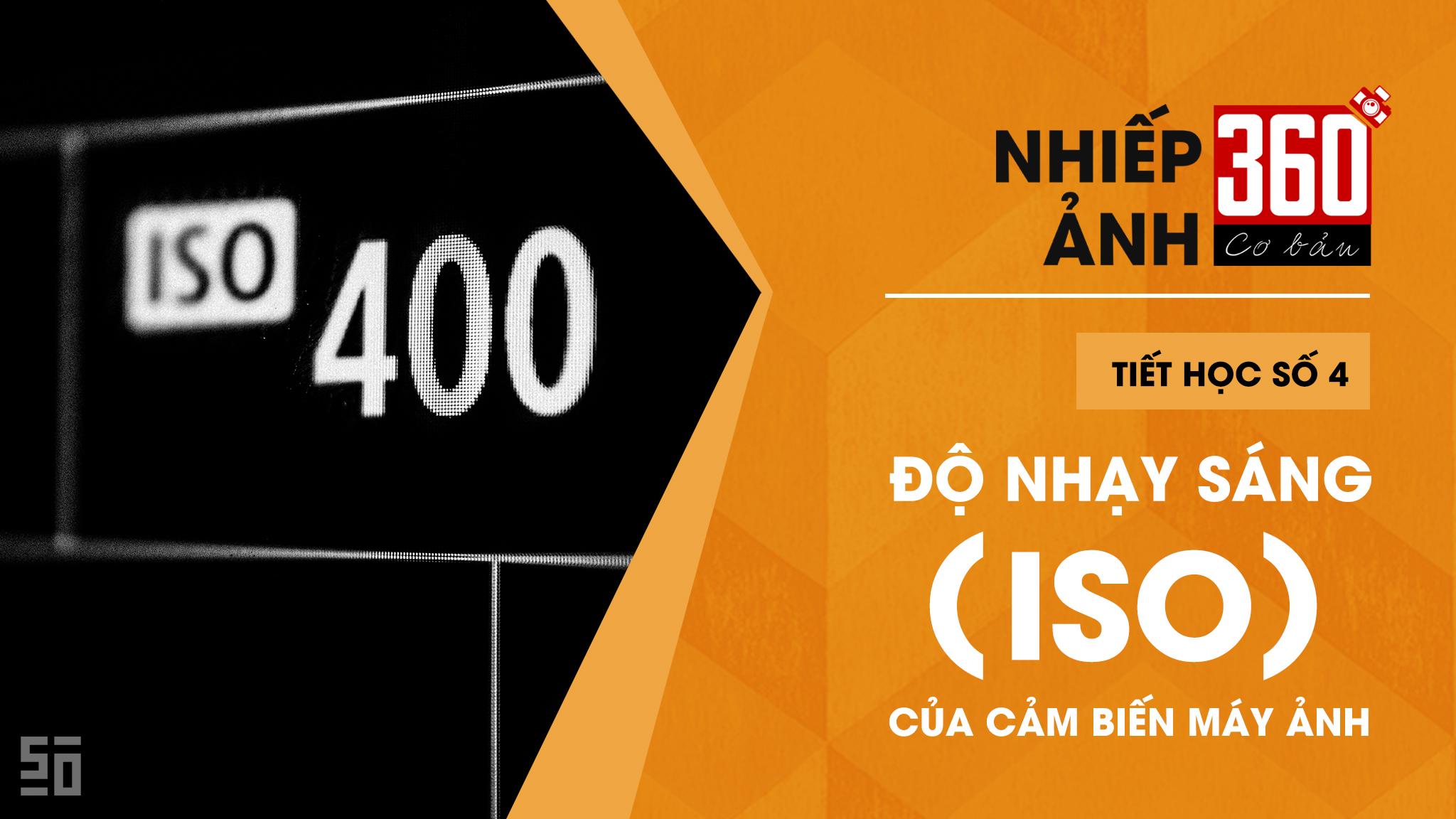 Nhiếp ảnh 360 [CƠ BẢN] Tập 4: Độ nhạy sáng - ISO   50mm Vietnam