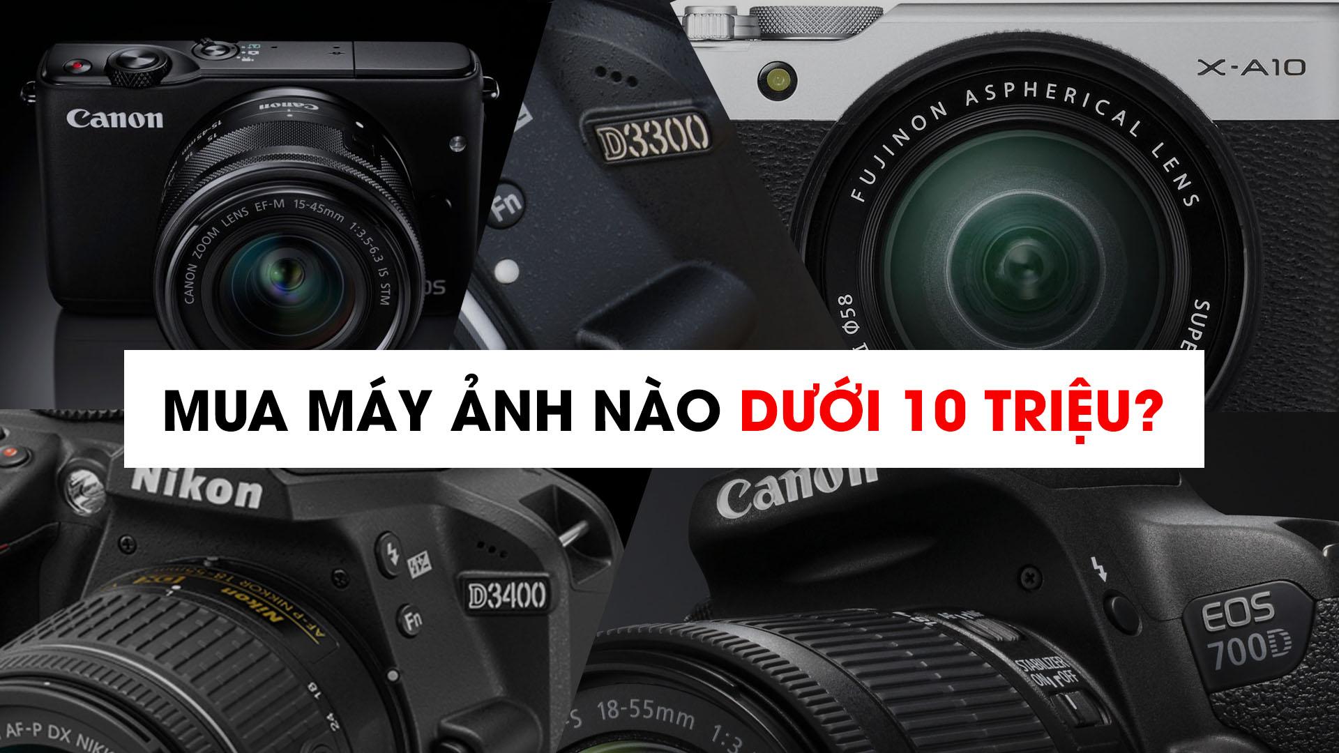 Mua máy ảnh nào trong năm 2017 với tầm giá dưới 10 triệu? | 50mm Vietnam Official Site