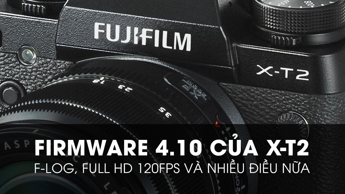 Fujifilm X-T2 Firmware v4.10: Quay F-log, HD 120fps, hoạt động tương ổn định   50mm Vietnam