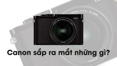 Dàn sản phẩm sắp xuất hiện của Canon | 50mm Vietnam